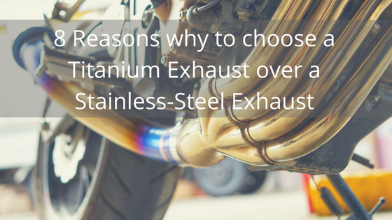 8 Reasons why to choose a Titanium Exhaust over a Stainless