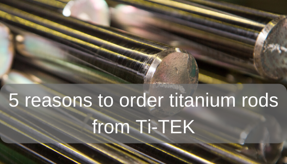 5 reasons to order titanium rods from Ti-Tek
