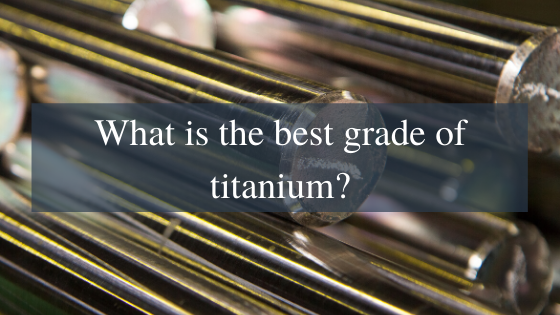 What is the best grade of titanium?