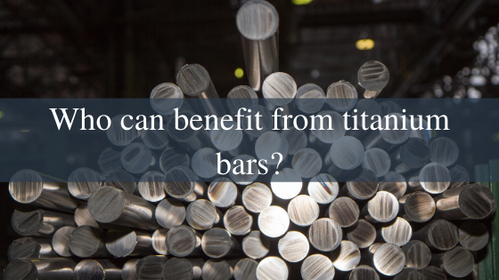 Who can benefit from titanium bars?