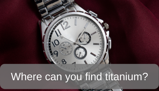 Where can you find titanium?